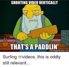 Meme Generator Video - shooting video vertically that s a paddlin memegeneratornet surfing