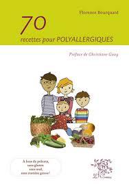 70 recettes pour polyallergiques Florence BOURQUARD Editions le Sureau