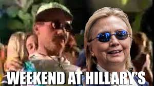 Hillary Clinton Sunglasses Meme - weekend at hillary s parody weekendathillarys hillary clinton