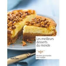 livre cuisine du monde les meilleurs desserts du monde editions