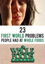 Whole Foods Meme - 23 very real first world problems people had at whole foods humor