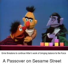Sesame Street Memes - ernie threatens to continue hitler s work of bringing balance to