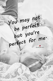 Inspirational Quotes About Love And Relationships by You May Not Be Perfect But You U0027re Perfect For Me Love