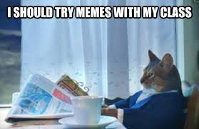 Classroom Memes - using classroom memes to connect with your students