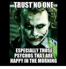 No Trust Meme - trust no one especially those psychos that are happy in the morning