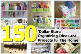 150 u0027dollar store u0027 organizing ideas and projects for home