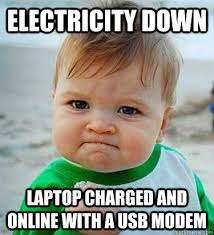 Electricity Meme - electricity down laptop charged and online with a usb modem