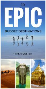 10 epic budget destinations their costs budgeting