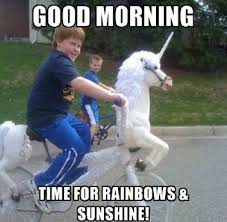 Meme Good Morning - rainbows and sunshine good morning meme