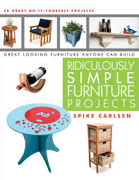 Furniture Projects Ridiculously Simple Furniture Projects Spike Carlsen