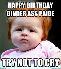 Paige Meme - happy birthday ginger ass paige try not to cry misc quickmeme