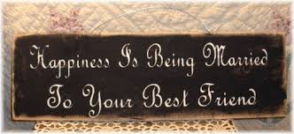 387 Best Rustic Or Primitive Happiness Is Being Married To Your Best Friend Primitive Wood Sign