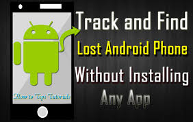 locate my android phone how to track my lost android phone without using any tracking app