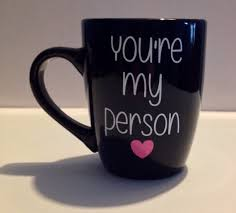 Fancy Coffee Mugs You U0027re My Person Coffee Mug