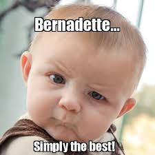 Bernadette Meme - meme creator bernadette simply the best meme generator at