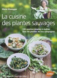 cuisine plantes sauvages amazon fr la cuisine des plantes sauvages 130 recettes simples à