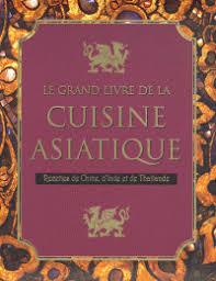 livre cuisine asiatique le grand livre de la cuisine asiatique parragon decitre