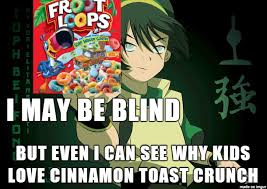 Toph Blind Toph Is Blind Why Do Kids Love The Taste Of Cinnamon Toast