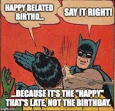 Batman Happy Birthday Meme - a belated happy birthday imgflip