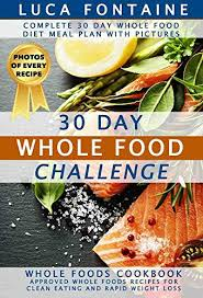 30 day whole food challenge complete 30 day whole food diet meal