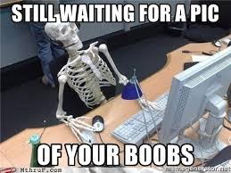 Meme Boobs - still waiting for a pic of your boobs waiting skeleton pc meme