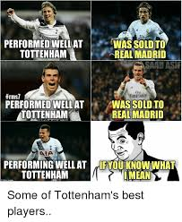 Funny Tottenham Memes - performed well at was sold to tottenham real madrid saad asif fly