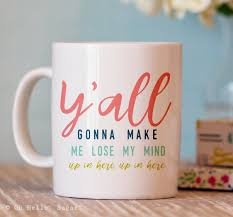 funny coffee mug y u0027all gonna make me lost my mind mug