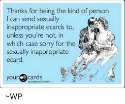 Sexually Inappropriate Memes - thanks for being the kind of person i can send sexually