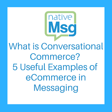 Conversational Text Messaging Solutions - what is conversational commerce five useful exles of e commerce