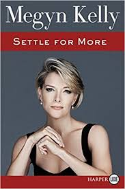 megan kellys hair styles settle for more megyn kelly 9780062565310 amazon com books