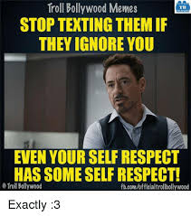 Memes About Texting - troll bollywood memes tb stop texting them if they ignore you even