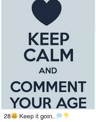 Keep Calm Know Your Meme - keep calm and comment your age 28 keep it goin meme on sizzle