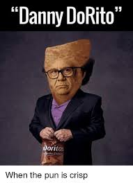 Doritos Meme - danny dorito to nacho cheese when the pun is crisp meme on me me