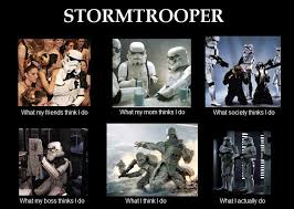 What Society Thinks I Do Meme - stormtrooper what people think i do what i really do know