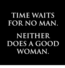 Good Woman Meme - time waits for no man neither does a good woman meme on sizzle