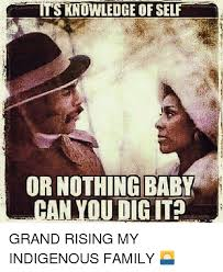 Can You Dig It Meme - s knowledge of self or nothing baby can you dig it grand rising my
