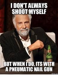 Shoot Myself Meme - shoot myself but whenido its with apneumatic nail gun memes com