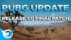 pubg patch notes pubg update release 1 0 final patch notes playerunknown s