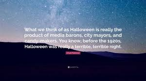 Chuck Palahniuk Quote U201cwhat We Think Of As Halloween Is Really