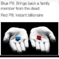 Blue Pill Red Pill Meme - red before you get all angry at me my close dead family members