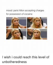Paris Hilton Meme - mood paris hilton accepting charges for possession of cocaine i