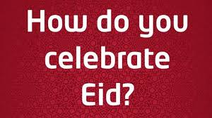 tell us how they ll celebrate eid al fitr cbbc newsround
