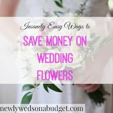 how to save money on wedding flowers insanely easy ways to save money on wedding flowers newlyweds on