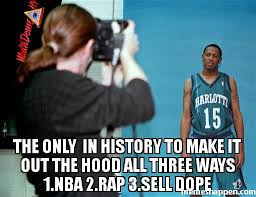 Dope Memes - the only in history to make it out the hood all three ways 1 nba 2