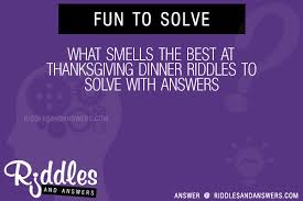30 what smells the best at thanksgiving dinner riddles with