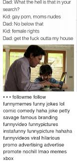 Gay Joke Memes - dad what the hell is that in your search kid gay porn moms nudes