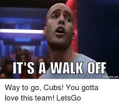 Way To Go Meme - it s a walk off me net way to go cubs you gotta love this team