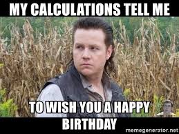 Walking Dead Birthday Meme - my calculations tell me to wish you a happy birthday eugene