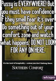 Southern Comfort Zone Is Everywhere But You Must Have Confidence If They Smell Fear