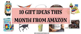 gift of the month ideas 10 gift ideas from this month